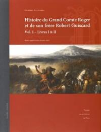 Geoffroi Malaterra - Histoire du Grand Comte Roger et de son frère Robert Guiscard : Vol. I-Livrres I & II