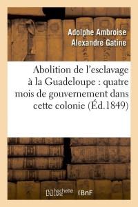 Abolition de l Esclavage Guadeloupe  ed 1849