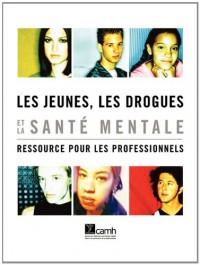 Les Jeunes, Les Drogues Et La Sante Mentale: Ressource Pour Les Professionnels