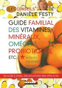 Guide familial des vitamines, minéraux, oméga 3, probiotiques, etc. : Allergies, cholestérol, minceur, inflammations...