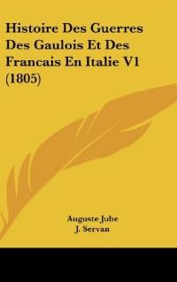 Histoire Des Guerres Des Gaulois Et Des Francais En Italie V1 (1805)