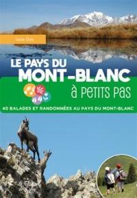 Le Pays du Mont-Blanc à petits pas : 40 balades et randonnées au pays du Mont-Blanc