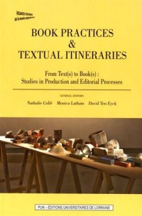 Book Practices & Textual Itineraries : From Text(s) to Book(s): Studies in Production and Editorial Processes