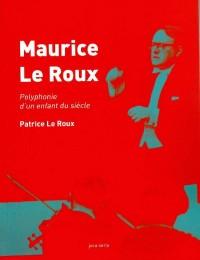 Maurice le Roux, Polyphonie d'un Enfant du Siecle