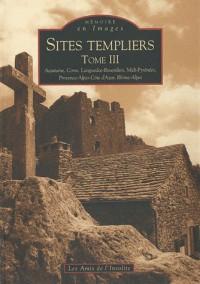 Sites templiers - Tome III - Aquitaine, Corse, Languedoc-Roussillon, Midi-Pyrénées, Provences-Alpes-Côte-d Azur, Rhône-Alpes