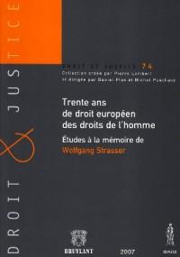 Trente ans de droit européen des droits de l'homme : Etudes à la mémoire de Wolfgang Strasser