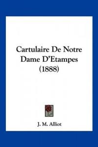 Cartulaire de Notre Dame D'Etampes (1888)