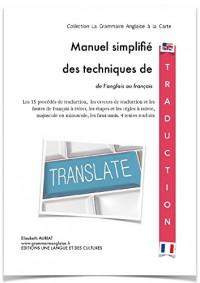 Manuel simplifié des techniques de traduction de l'anglais au français pour les étudiants, les professionnels, les formateurs, les enseignants et les traducteurs