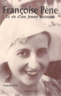 Françoise Pene - Vie de Femme Resistante