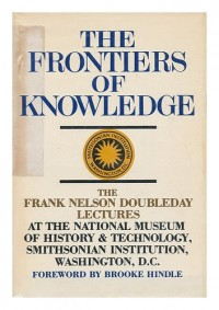 The Frontiers of Knowledge / Foreword by Brooke Hindle ; Contributors, Isaac Asimov ... [Et Al. ]