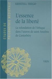 L'essence de la liberté. La refondation de l'éthique dans l'oeuvre de saint Anselme de Cantorbery