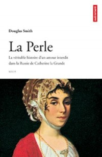 La Perle : La véritable histoire d'un amour interdit dans la Russie de Catherine la Grande