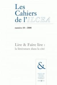 Cahiers de l'Ilcea (les), N 10/2008. Lire & Faire Lire : la Litterat Ure Dans la Cite