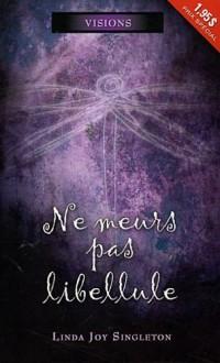 Ne Meurs Pas Libellule - Visions T1