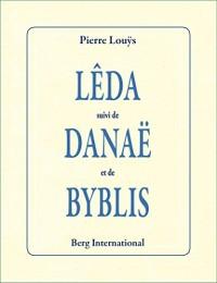 Léda suivi de Danaë et de Byblis