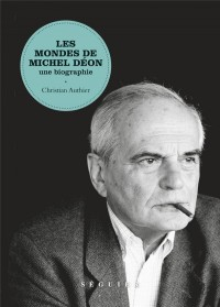 Les Mondes de Michel Déon : Une biographie