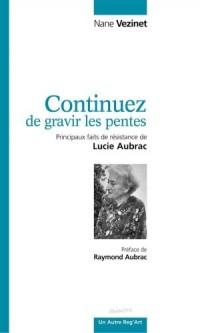Continuez de gravir les pentes : Principaux faits de résistance de Lucie Aubrac