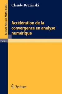 Acceleration de la Convergence en Analyse Numerique (Lecture Notes in Mathematics) (French Edition)
