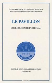 Le pavillon : Actes écrits du colloque des 2 et 3 mars 2007 à l'Institut océanographique de Paris