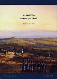 Napoléon raconté par l'écrit : Livres anciens, manuscrits, documents imprimés et autographes, iconographie