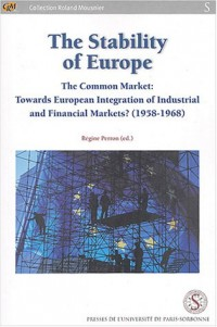 The Stability of Europe : The Common Market : Towards European Integration of Industrial and Financial Markets ? (1958-1968)