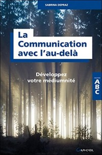 La Communication avec l'au-delà - Développez votre médiumnité - ABC