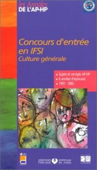 Concours d'entrée en IFSI : Culture générale - 6 années d'épreuves, 1997-2002 (Sujets et corrigés AP-HP)