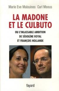 La madone et le culbuto : Ou L'inlassable ambition de Ségolène Royal et François Hollande