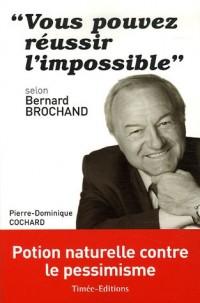 Vous pouvez réussir l'impossible : Selon Bernard Brochand