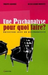 Une psychanalyse pour quoi faire : Entretiens avec un psychanalyste