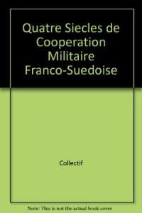 Quatre Siecles de Cooperation Militaire Franco-Suedoise