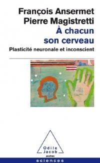 À chacun son cerveau: Plasticité neuronale et inconscient
