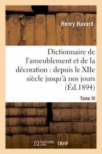 Dictionnaire de l'Ameublement et de la Décoration.Tome III, I-O
