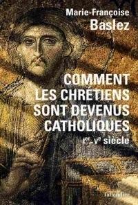 Comment l'église est devenue catholique : 1e - Ve siècle