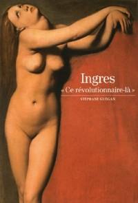 Ingres : Ce révolutionnaire-là