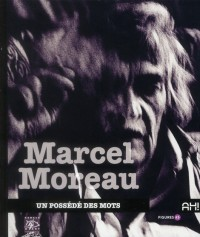 Marcel Moreau, un Possede des Mots