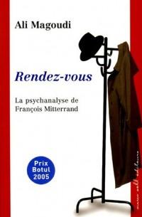 Rendez-vous : La psychanalyse de François Mitterrand