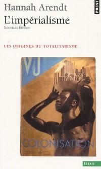 Les origines du totalitarisme : Tome 2, L'Impérialisme