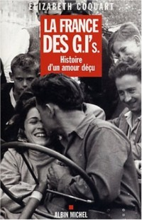 La France des Gi's : Histoire d'un amour déçu