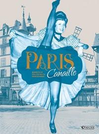 Paris canaille : Bandits et folles nuits parisiennes