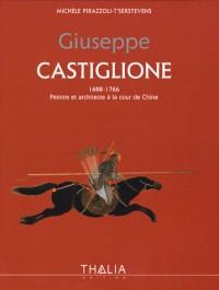 Giuseppe Castiglione : 1688-1766 Peintre et architecte à la cour de Chine