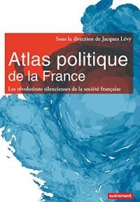 Atlas politique de la France. Les révolutions silencieuses de la société française