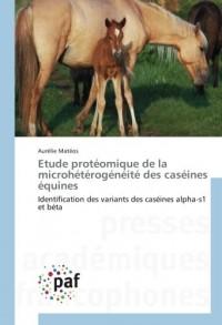 Etude protéomique de la microhétérogénéité des caséines équines: Identification des variants des caséines alpha-s1 et béta