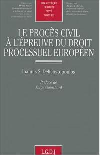Le Procès civil à l'épreuve du droit processuel européen, tome 401