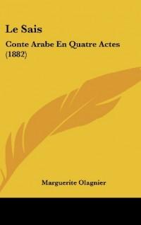 Le Sais: Conte Arabe En Quatre Actes (1882)
