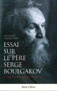 Essai sur le père Serge Boulgakov ( 1871-1944 ) : Philosophe et théologien chrétien
