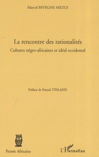 La rencontre des rationalités : Cultures négro-africaines et idéal occidental