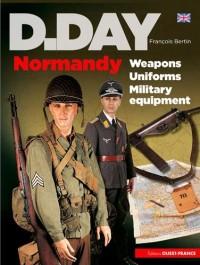 D-day Normandie : armes, uniformes, matériels