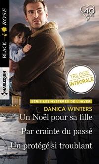 Un Noël pour sa fille - Par crainte du passé - Un protégé si troublant : Les mystères de l'hiver : Trilogie inédite (Black Rose)