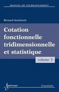 Manuel de tolérancement : Volume 3, Cotation fonctionnelle tridimensionnelle et statistique